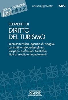 Elementi di Diritto del Turismo: Impresa turistica, agenzie di viaggio, contratti turistico-alberghieri, trasporti, professioni turistiche, titoli di credito e finanziamenti