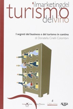 Il marketing del turismo del vino. I segreti del business e del turismo in cantina